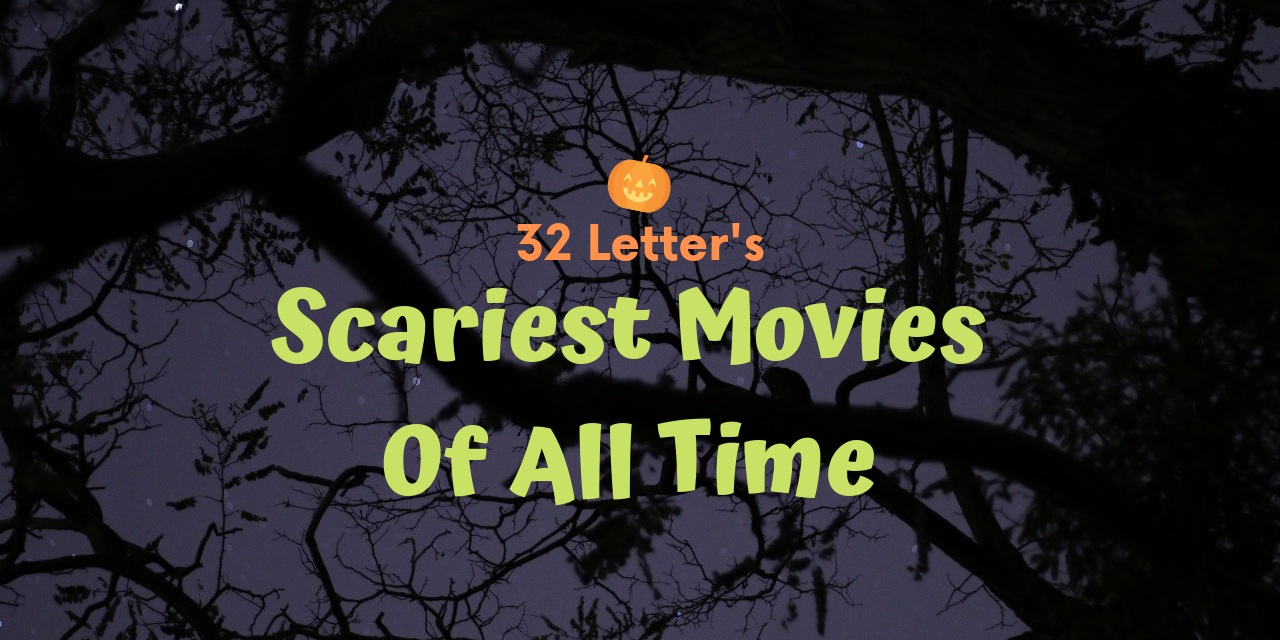 32Letters Scariest Movies of All Time